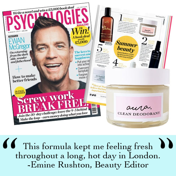 As Seen in Psychologies Magazine, You Magazine. Vegetarian Living, Daily Mail, Pebble Magazine, You Beauty Box. Best of British. Aura Clean Deodorant. Natural Deodorant That Works. Organic. By Awake Organics. Press. New. YouMagSocial. Daily Mail Online. Sunday Mail, Red Online, The Green Parent. Winner 2017 Natural Beauty Awards. Natural Deodorant UK, Natural Deodorant for women. Award-winning natural deodorant.