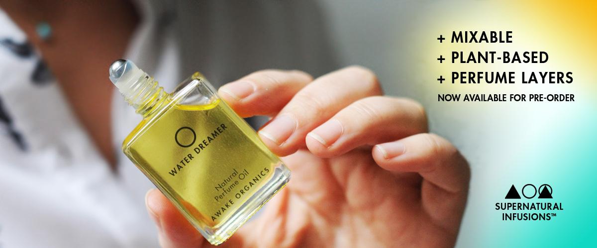 Natural Perfume Layers | Supernatural Infusions | Water Dreamer | By Awake Organics | Organic Fragrance