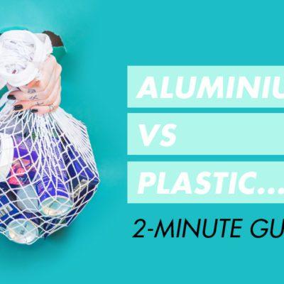 Is Aluminium Better Than Plastic?